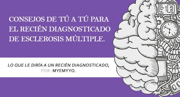 Consejos de tú a tú para el recién diagnosticado de Esclerosis Múltiple, por MyEMyYo