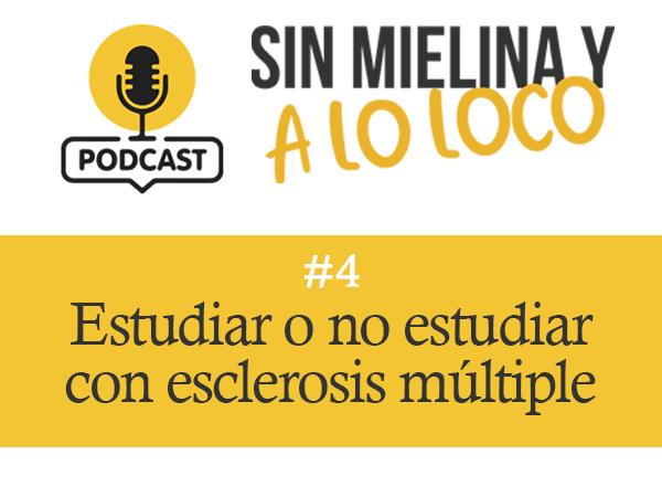 [Podcast #4] Estudiar o no estudiar con esclerosis múltiple